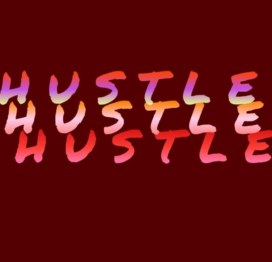 Hustle, hustle, hustle.